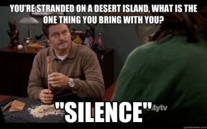 Ron Swanson loves silence more than anything. I want the vehicle to ride quiet so it is peaceful inside no matter what is going on outside of the vehicle.
